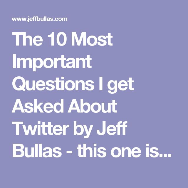 The 10 Most Important Questions I get Asked About Twitter by Jeff Bullas - this one is gold!