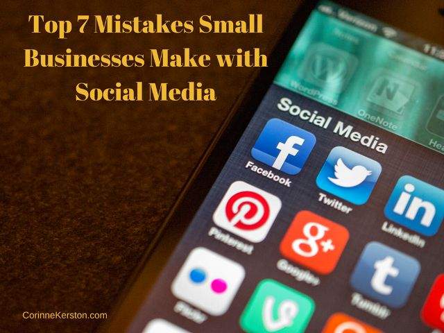 Top 7 Mistakes Small Businesses Make with Social Media - Corinne Kerston