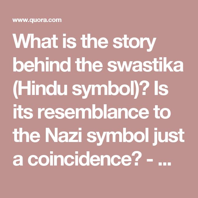 What is the story behind the swastika (Hindu symbol)? Is its resemblance to the Nazi symbol just a coincidence? - Quora