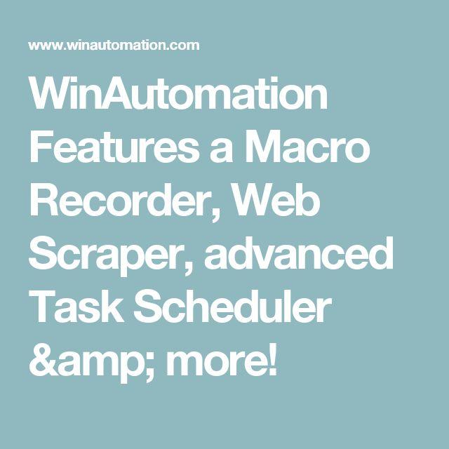 WinAutomation Features a Macro Recorder, Web Scraper, advanced Task Scheduler & more!