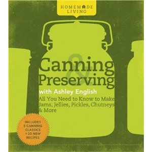 Homemade Living: Canning & Preserving with Ashley English: All You Need to Know to Make Jams, Jellies, Pickles, Chutneys & MoreAshley English, Book, Pickles, Chutneys, Canning And Preserves, Jelly, Homemade Living, Canning Preserves, Food Preserves