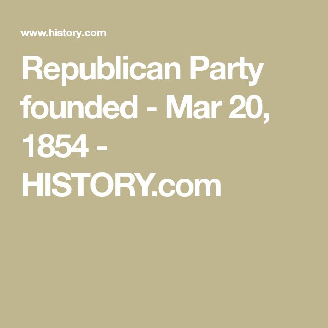 Republican Party founded - Mar 20, 1854 - HISTORY.com
