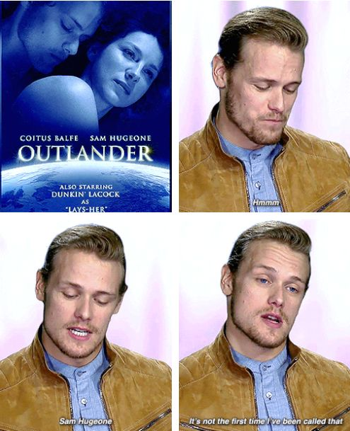 When he rated Outlander porn parodies, and made us all die of thirst.   18 Times Sam Heughan Was Funny, Gorgeous, And Adorable AF