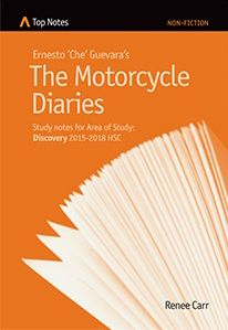 Ernesto 'Che' Guevara's The Motorcycle Diaries: Study Notes for Area of Study: Discovery 2015-2018 HSC.  This series has been created to assist students of English in their understanding of set texts. Top Notes are easy to read, provide analysis of issues and discuss important ideas contained in the texts.