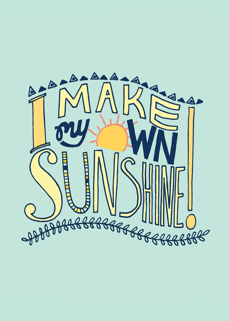 i make my own sunshine. +++Visit http://www.quotesarelife.com/ for more quotes on #life and #positivity