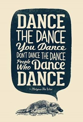 very different than any other quote i've read about dancing But sometimes I do this and go outside the routine getting a weird look like WTH. I am feeling the dance thru music duh!