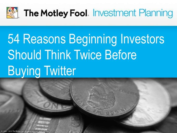 54 Reasons Beginning Investors Should Think Twice Before Buying Twitter by The Motley Fool via slideshare
