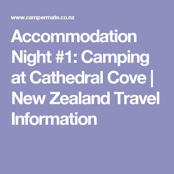 Accommodation Night #1: Camping at Cathedral Cove   New Zealand Travel Information