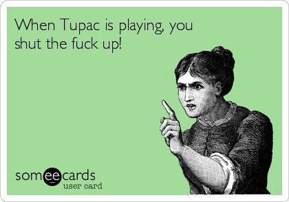 Tupac~Exactly my words! haha