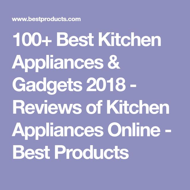 100+ Best Kitchen Appliances & Gadgets 2018 - Reviews of Kitchen Appliances Online - Best Products