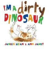I'm a Dirty Dinosaur by Janeen Brian and Ann James.  CBCA Shortlist 2014 Early Childhood. Unit of work,  PETAA members only resource