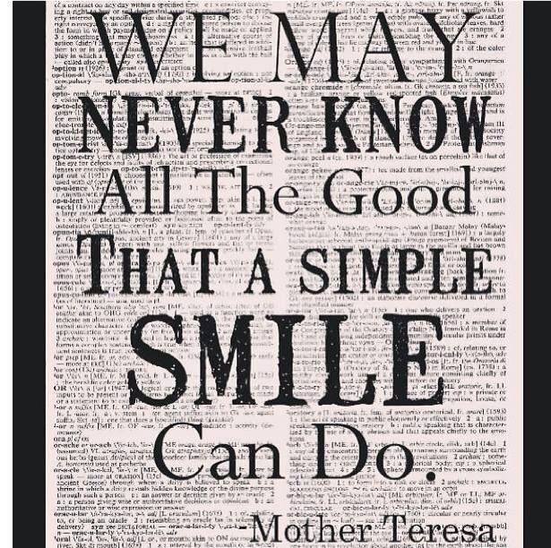 We may never know all the good that a simple smile can do. ~ Mother Teresa