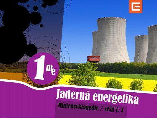 MINIENCYKLOPEDIE 1 JADERNÁ ENERGETIKA Seznámení se základy oboru jaderné energetiky.