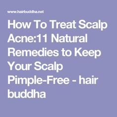 How To Treat Scalp Acne:11 Natural Remedies to Keep Your Scalp Pimple-Free - hair buddha