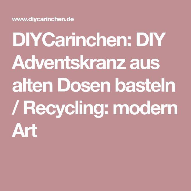 DIYCarinchen: DIY Adventskranz aus alten Dosen basteln / Recycling: modern Art