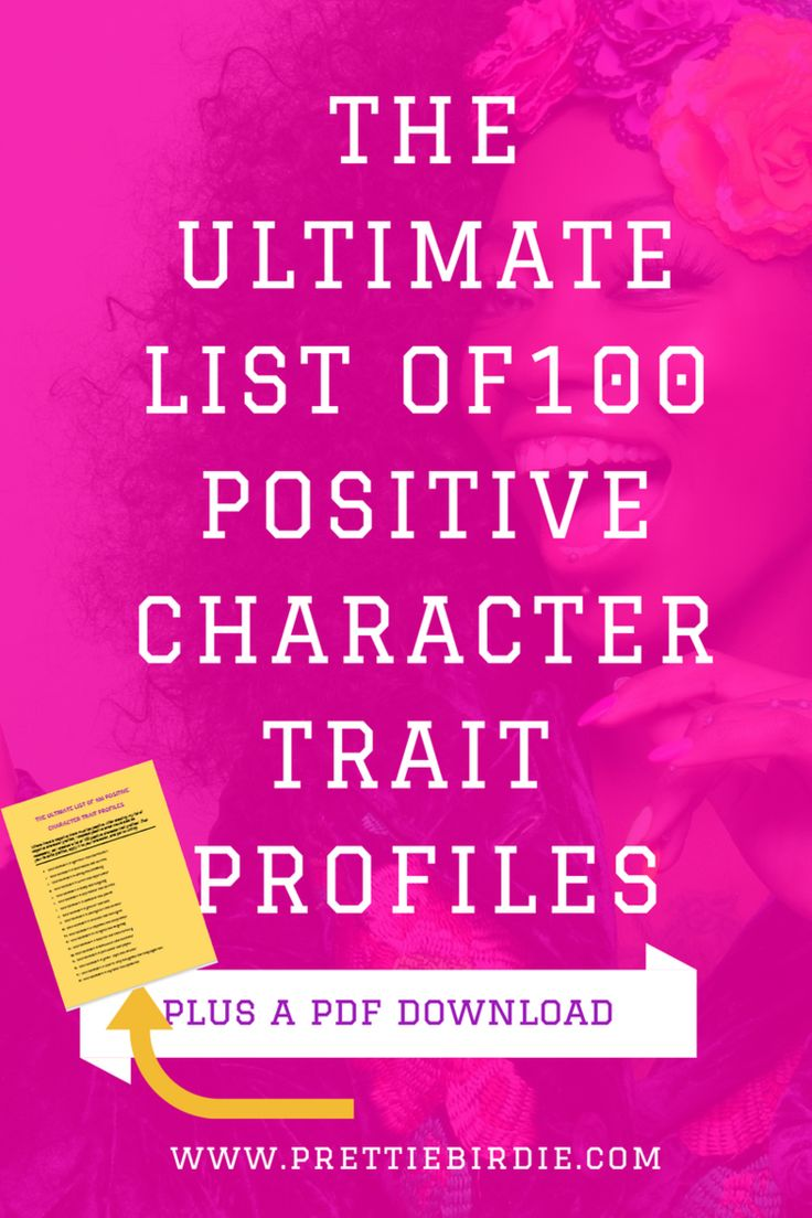 THE ULTIMATE LIST OF 100 POSITIVE CHARACTER TRAIT PROFILES (PLUS A FREE PDF DOWNLOAD)