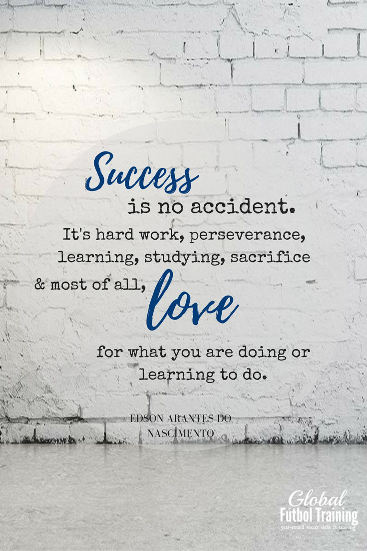 """Success is no accident. It's hard work, preservation, learning, studying, sacrifice, and most of all, love for what you are doing or learning to do."" soccer quotes, sports quotes."