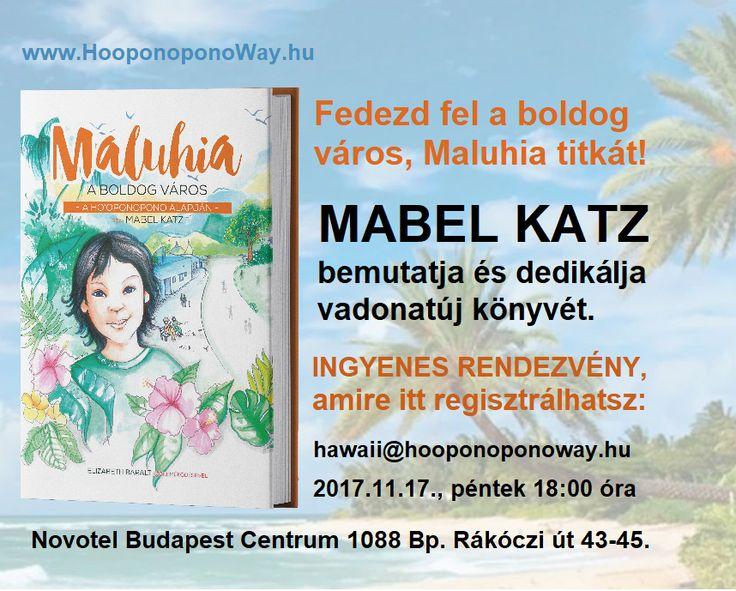 INGYENES RENDEZVÉNY: Mabel Katz KÖNYVBEMUTATÓJA ÉS DEDIKÁLÁSA Maluhia, a boldog város, ahol mindenki gyakorolja a Ho'oponoponot, és turisták ezrei látogatják évről évre, hogy megfejtsék a boldogságuk titkát. Utazz velünk, és hallgasd Mabel hiteles, kivételesen könnyed stílusú, inspirációval áthatott előadását.  Csak regisztrálnod kell 💌 hawaii@hooponoponoway.hu 2017. november 17., péntek, 18 óra Novotel Budapest Centrum, 1088 Bp. Rákóczi út 43-45.