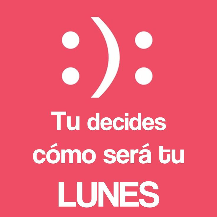:):Tu decides cómo será tu #Lunes... #Citas #Frases