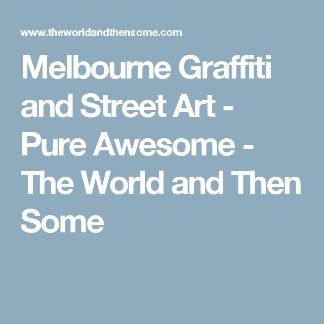 Melbourne Graffiti and Street Art - Pure Awesome - The World and Then Some