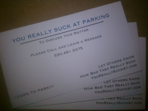 "hahhaha. ""You really suck at parking"" cards to leave on those cars that need them."