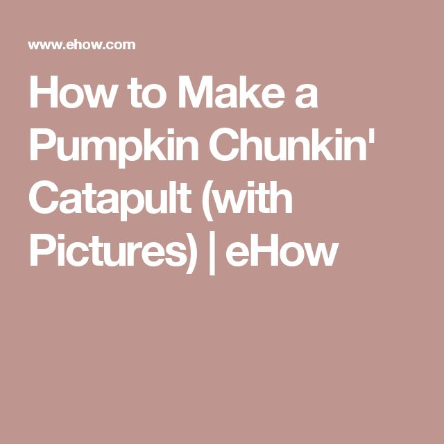 How to Make a Pumpkin Chunkin' Catapult (with Pictures) | eHow