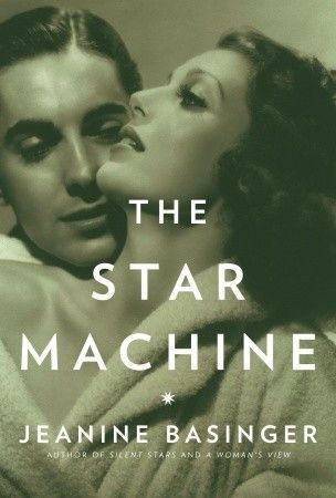 The Star Machine by Jeanine Basinger - How the Stars were manufactured during Hollywood's Golden Age.