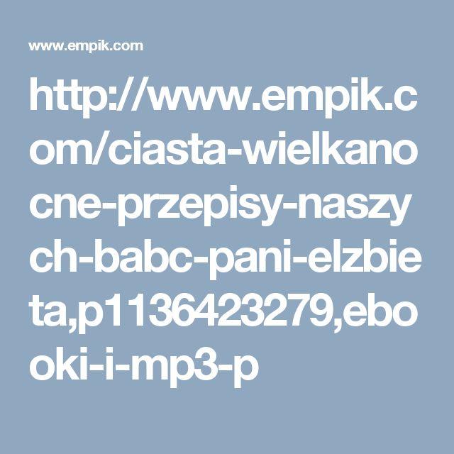 http://www.empik.com/ciasta-wielkanocne-przepisy-naszych-babc-pani-elzbieta,p1136423279,ebooki-i-mp3-p
