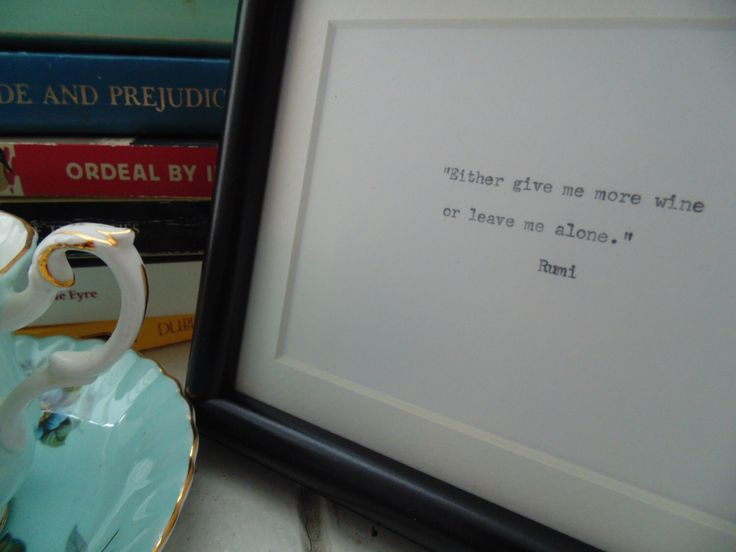 A personal favorite from my Etsy shop https://www.etsy.com/ca/listing/287012343/framed-rumi-quote-on-wine