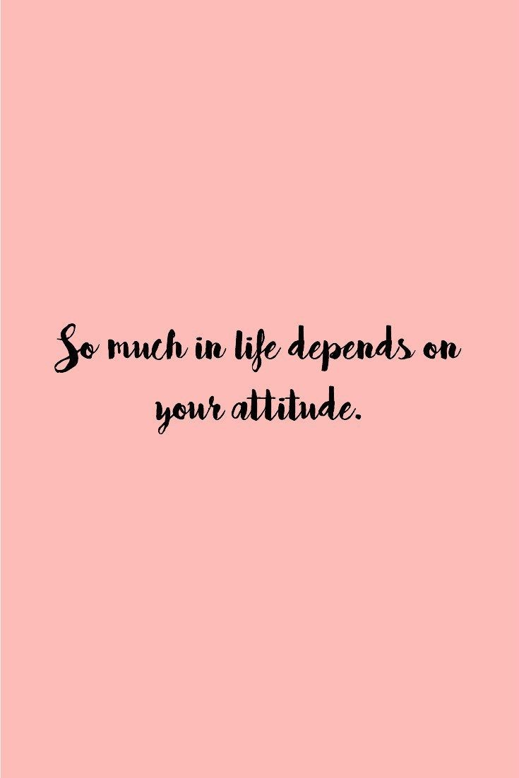 So much in life depends on your attitude.