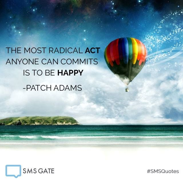 The most radical act anyone can commits is to be happy.