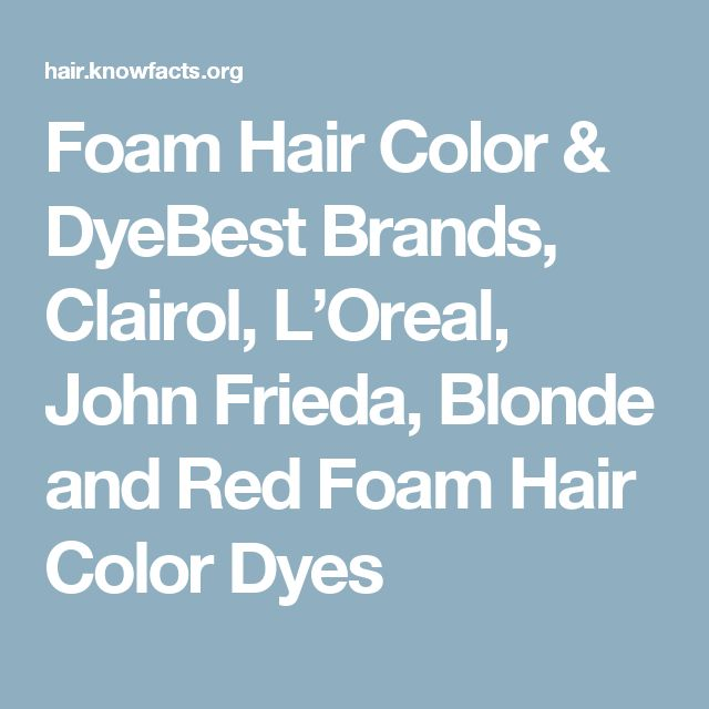 Foam Hair Color & DyeBest Brands, Clairol, L'Oreal, John Frieda, Blonde and Red Foam Hair Color Dyes