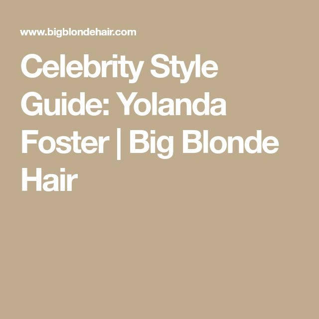 Celebrity Style Guide: Yolanda Foster | Big Blonde Hair