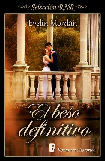 El beso definitivo Evelin Mordán (Romance histórico)