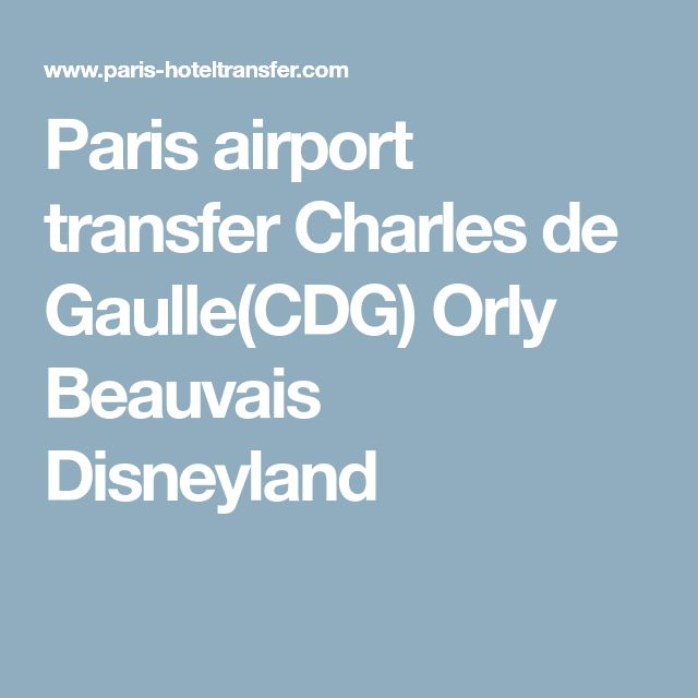 Paris airport transfer Charles de Gaulle(CDG) Orly Beauvais Disneyland