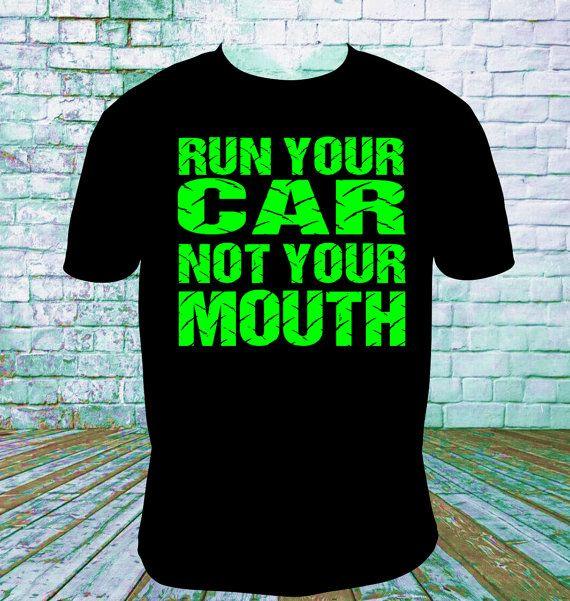 Run Your Car Not Your Mouth Racing T Shirt Late Model, Dirt Track Racing, Drag Racing, Sprint Car, Motorcross Racing, Mud Racing
