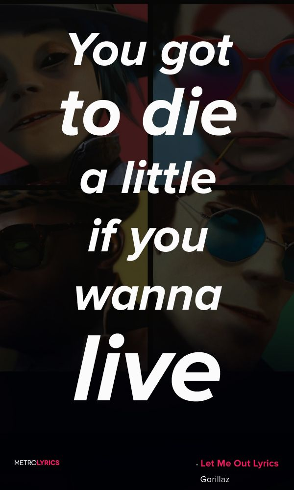 Gorillaz - Let Me Out  Lyrics and Quotes Am I passin' into the light? (Am I looking into mercy's eyes?) Look into your eyes All the world is out of your hands (Then ascending into the dark, let me out) You got to die a little if you wanna live  #Gorillaz #LetMeOut #Quotes #lyricQuotes #music #lyrics