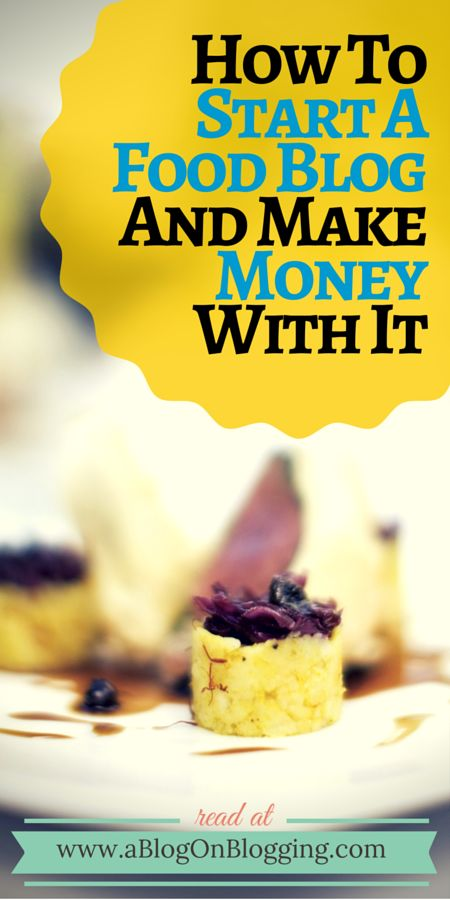 """How To Start A Food Blog And Make Money With It: The """"Recipe"""" For Success In The """"Food Blog"""" World"""