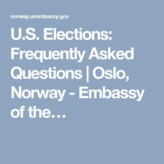 U.S. Elections: Frequently Asked Questions | Oslo, Norway - Embassy of the…