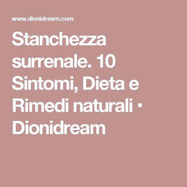 Stanchezza surrenale. 10 Sintomi, Dieta e Rimedi naturali • Dionidream