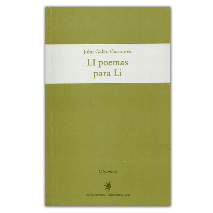 LI poemas para Li - John Galán Casanova - Universidad EAFIT   http://www.librosyeditores.com/tiendalemoine/literatura-y-critica-literaria/3097-li-poemas-para-li.html  Editores y distribuidores