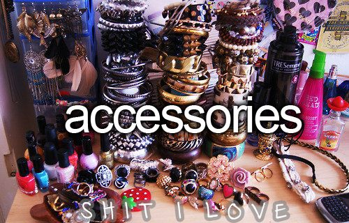 You Can Never Have Enough Accessories <3 Just Girly Things Shit I Love