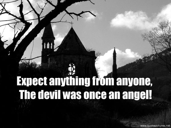 Expect anything from anyone, The devil was once an angel!: Angel, Life 101, Secret Life, Real Life, Random Images, True True, Devil, Expectations Anything, Likabl Quotes