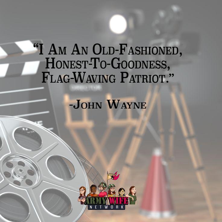 """I am an old-fashioned, honest-to-goodness, flag-waving patriot."" -John Wayne"