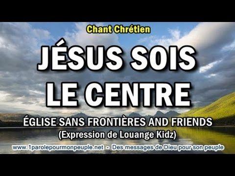 JÉSUS SOIS LE CENTRE –Chant chrétien
