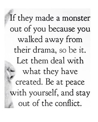 Best thing I ever did is walk away from the constant drama.