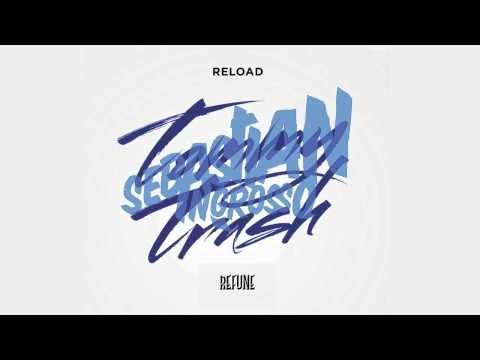 I love this track! Great one! - Reload by Sebastian Ingrosso & Tommy Trash