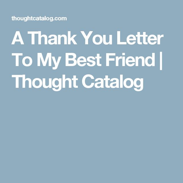 A Thank You Letter To My Best Friend   Thought Catalog