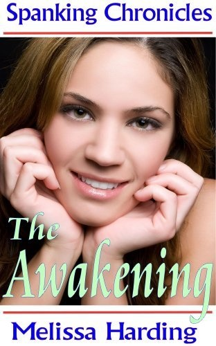 Spanking Chronicles: The Awakening by Melissa Harding, http://www.amazon.com/gp/product/B007QO4590/ref=cm_sw_r_pi_alp_Ckahqb1FD7PK5