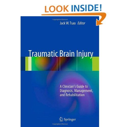 Amazon.com: Traumatic Brain Injury: A Clinician's Guide to Diagnosis, Management, and Rehabilitation (9780387878867): Jack W. Tsao: Books